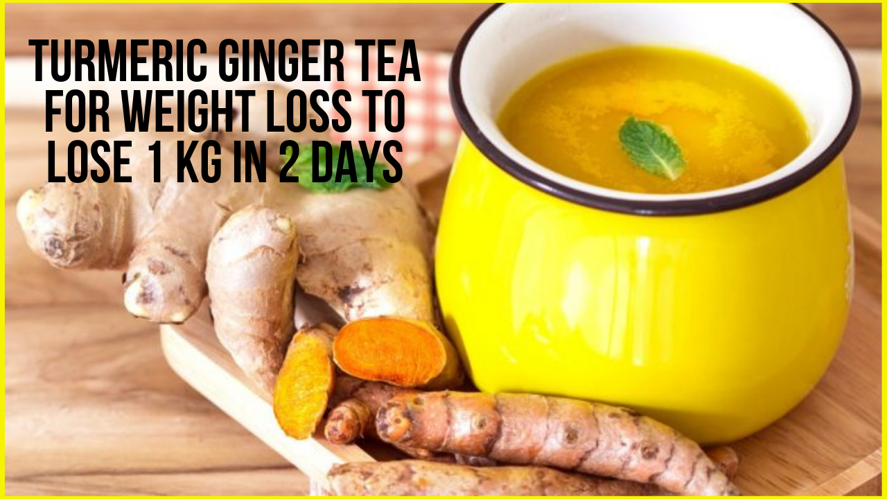 Turmeric Ginger Tea For Weight Loss To Lose 1 Kg In 2 days